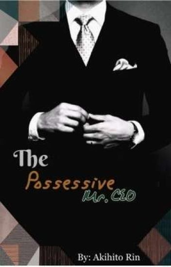 The Possesive Mr CEO (Boy X Boy) COMPLETED ✓ - Akihito_Rin - Wattpad