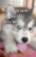 Hoàng tử lạnh lùng và cô nhóc lanh chanh (full) by Ruby_leon