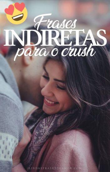 Frases Indiretas Para O Crush Lindasfrasesdeamor