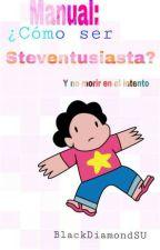 Manual: ¿Cómo ser Steventusiasta? (Y no morir en el intento) by BlackDiamondSU