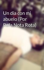 Un dia con mi abuelo (Por Rafa Nota Rota) by RafaelGuerreroTorres