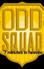 Odd Squad 7 minutes in heaven by keshaswarrioranimal
