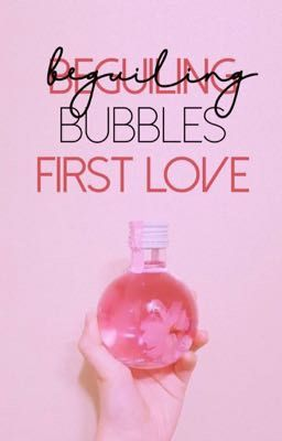 Đọc truyện Beguiling Bubbles First Love