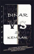 Dinar vs Si Kembar [Revisi] by esfladys