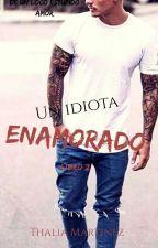 Un idiota enamorado . by analilovee