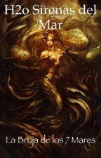 H2o Sirenas del Mar; La bruja de los 7 mares. by OrdinaryGirl777
