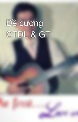 Đề cương CTDL & GT