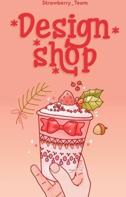 Đọc truyện Design Shop - Strawberry_Team (Đóng)