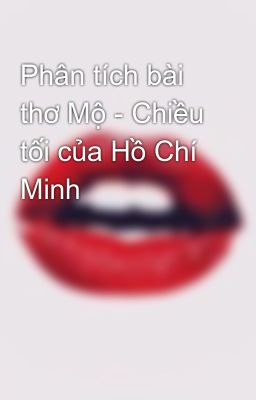 Phân tích bài thơ Mộ - Chiều tối của Hồ Chí Minh