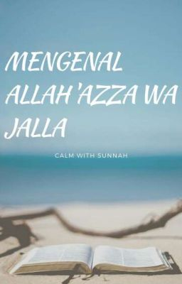 Mengenal Allah Azza Wa Jalla Calm With Sunnah Wattpad