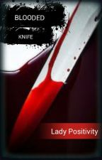 Blooded Knives (Short Story) by LadyPositivity