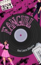 FANGIRL | Os 12 Desejos Vol. 01 [COMPLETO] by OlivsLah