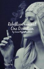 Rebellion against One Direction (1D fanfiction) by Laura_loves_malik