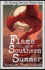 Flame of a Southern Summer ||Book 1 in the Si Xiang Series|| by Rocklee_Toshiro1993