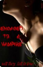 Engaged to a vampire..... SERIOUSLY!!! by NEWMOON123