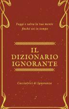 Il dizionario ignorante  by wearetwocrazygirls