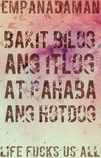 Bakit Bilog ang Itlog at Pahaba ang Hotdog? by EmpanadaMan