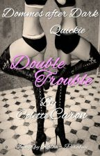 Double Trouble - Dommes after Dark by ColetteC29