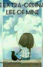 the extra-unordinary life of mine by legendarymaiden
