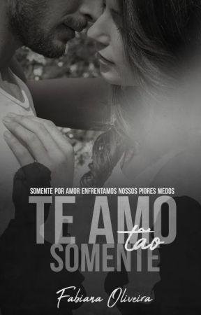 Te Amo Tão Somente (Em julho) by FabianaOliveira54397