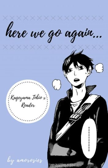 here we go again    [kageyama tobio x reader] - j  - Wattpad