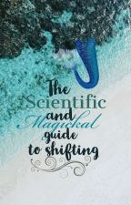 The Scientific and Magickal Guide to Shifting by HaliShifter