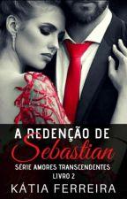 A Redenção de Sebastian by KatiaFerreira2011