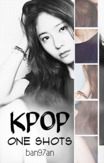 Kpop One Shots