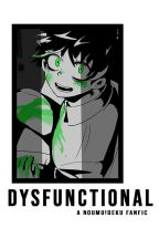 Dysfunctional (BnHA Fanfic) by insxnerate-