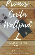 Promosi Cerita Wattpad -2 [OPEN] by Aulyfa