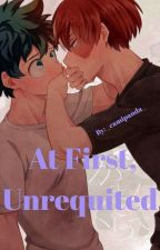 At First, Unrequited (Completed) by _mali_ca_
