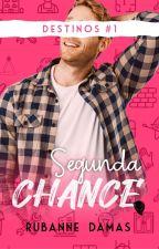 Segunda Chance, #1 - DEGUSTAÇÃO by RuDamas