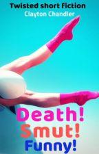Death! Smut! Funny! by Dark_Writes