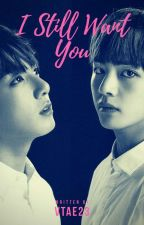 I Still Want You [Taekook] ✅ by VTae23