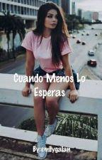 Cuando Menos Lo Esperas by emilygalan