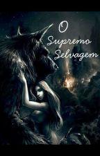 O Supremo Selvagem by MoniqueLopes2