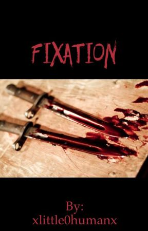 Fixation by xlittle0humanx