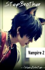 Vampire 2: StepBrother ✓ by --WeirdWriter--