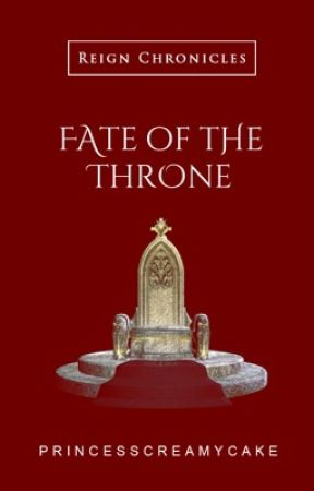 Reign Chronicles: Fate of the Throne (#1) by PrincessCreamyCake