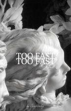 too fast ; irama plume by soundsemofeelsemo