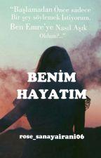BENİM HAYATIM (başka kitapla düzenleniyor) by rose_Sanayairani06
