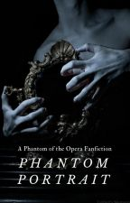 Phantom Portrait || Phantom of the Opera Fanfiction by elithza