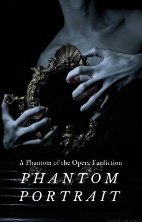 Phantom Portrait || Phantom of the Opera Fanfiction by elithza