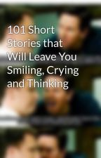 101 Short Stories that Will Leave You Smiling, Crying and Thinking by JasmineLeiThach