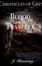 Blood Traveler (Book 2 of Chronicles of Grey) by bowrinj