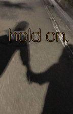 Hold On • Daniel Seavey  by averysadoration