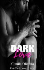 Dark Love - Série The Lovers - Livro 1 by CamilaOliveira09