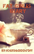 Fat Girl's Diary by KhushbooShroff