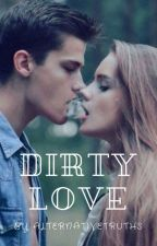 Dirty Love ||On Hold|| by AlternativeTruths