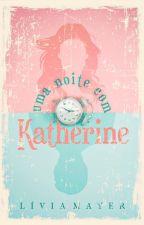 Uma Noite Com Katherine by Liviamayer